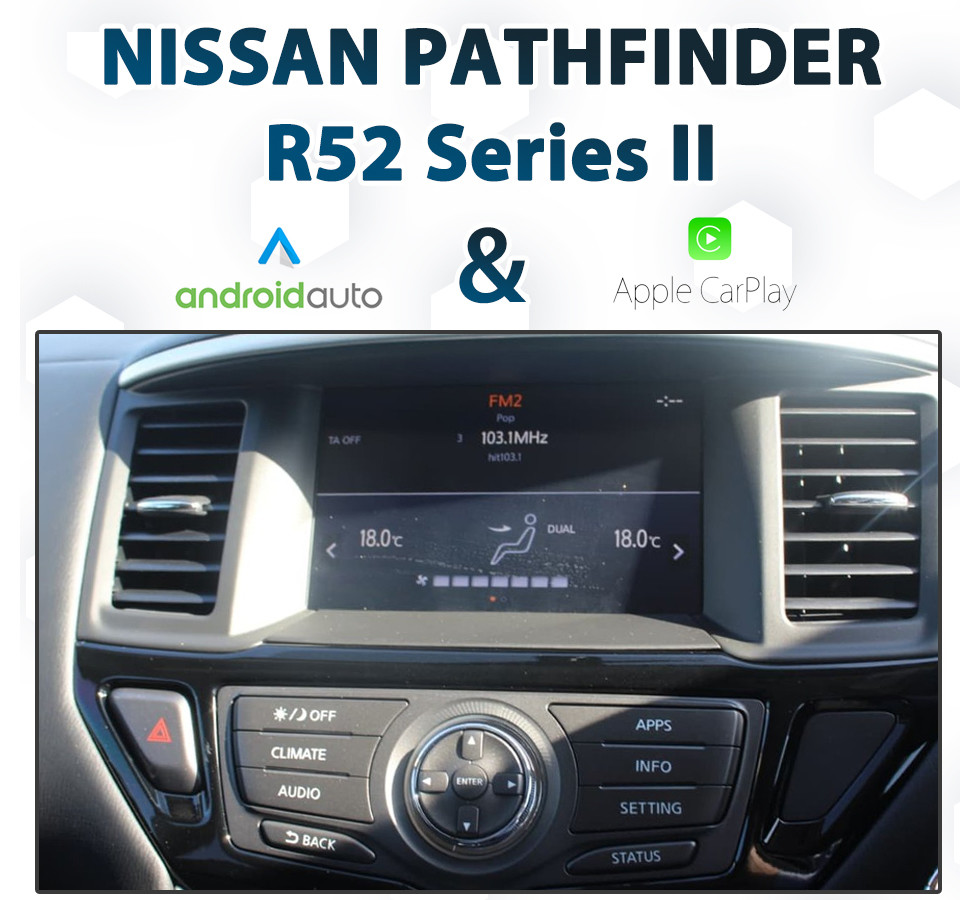 Nissan Pathfinder R52 Series II - Apple CarPlay & Android Auto Integration  upgrade pack
