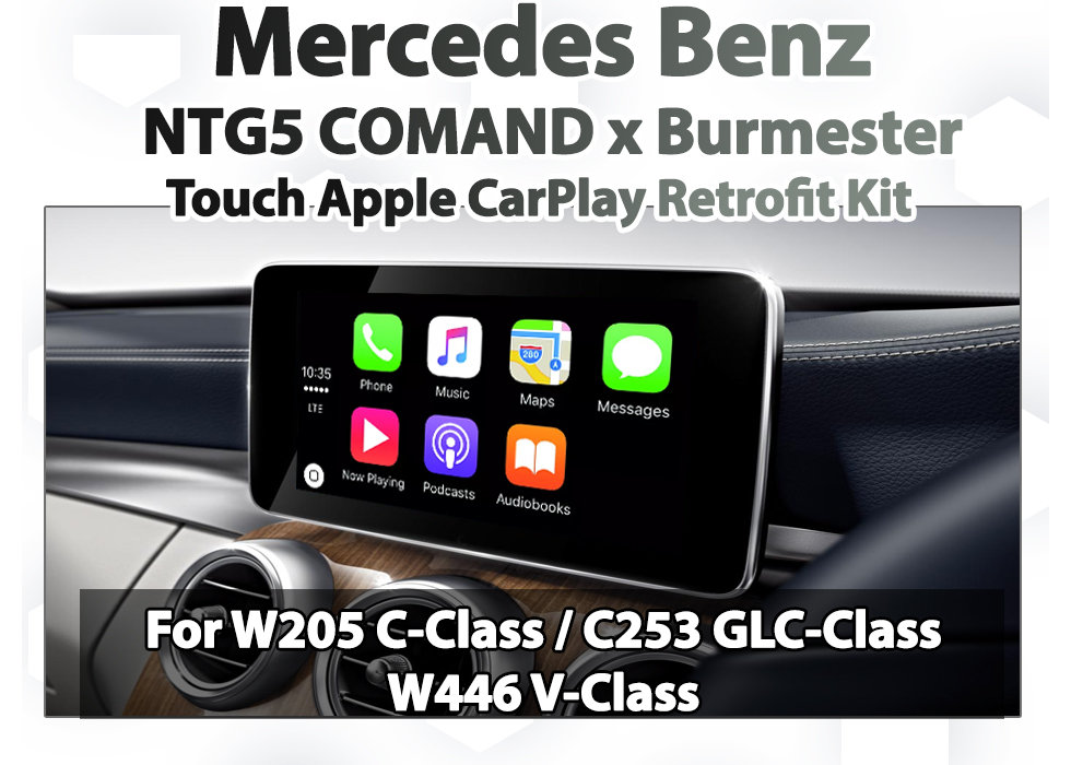 Mercedes Benz NTG5 COMAND Burmester Sound system - Apple CarPlay with Touch  overlay for W205 C-Class / C253 GLC-Class W446 V-Class