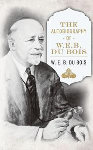 The Autobiography Of W E B Dubois
