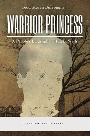 Warrior Princess: A People's Biography of Ida B. Wells