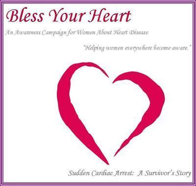 Bless Your Heart - Sudden Cardiac Arrest: A survivor's story