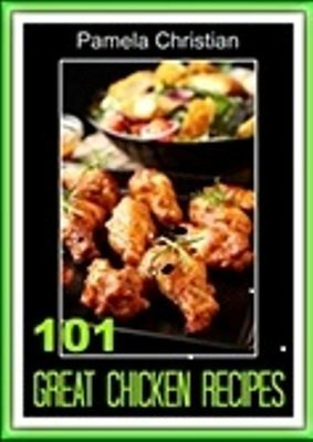 101 Great Chicken Recipes