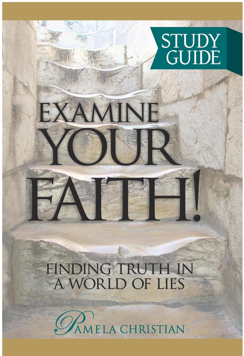 Examine Your Faith! Finding Truth in a World of Lies Study Guide
