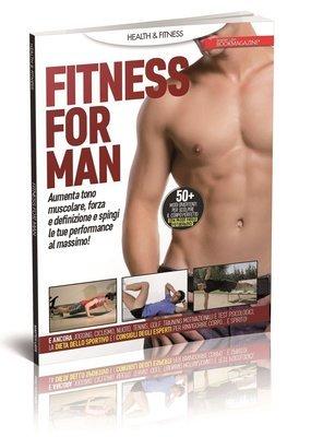 FITNESS FOR MAN - Aumenta tono muscolare, forza e definizione e spingi le tue performance al massimo!