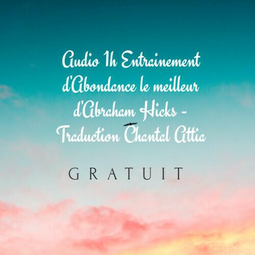 Audio 1h d'entrainement d'Abondance Abraham Hicks-Attia  GRATUIT