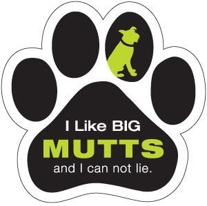 I like big mutts and I cannot lie.