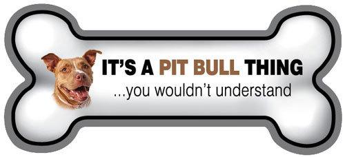 It's A Pit Bull Thing Bone