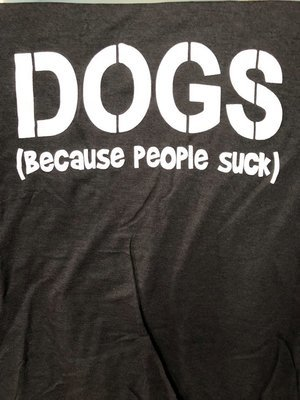 Dogs (Because People Suck) Shirt - Short and Long Sleeve