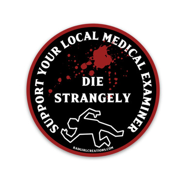 Die Strangely, Support Your Local Medical Examiner Decal