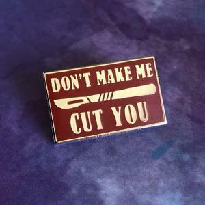 Don't Make Me Cut You Pin