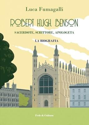 Robert Hugh Benson. Sacerdote, scrittore, apologeta