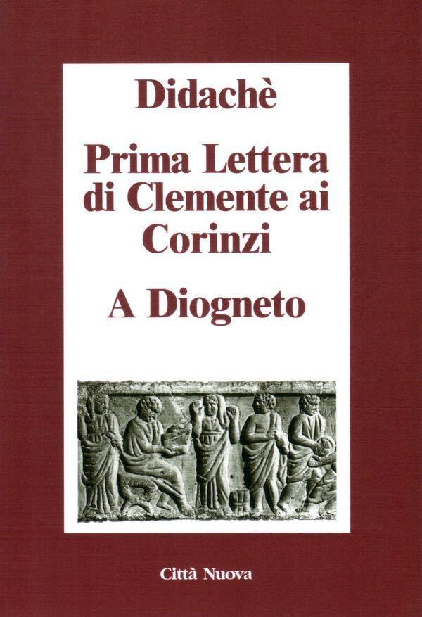 Didachè. Prima Lettera di Clemente ai Corinzi. A Diogneto