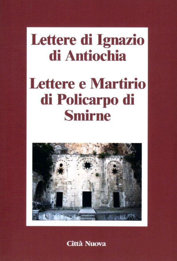 Lettere di Ignazio di Antiochia. Lettere e Martitio di Policarpo di Smirne