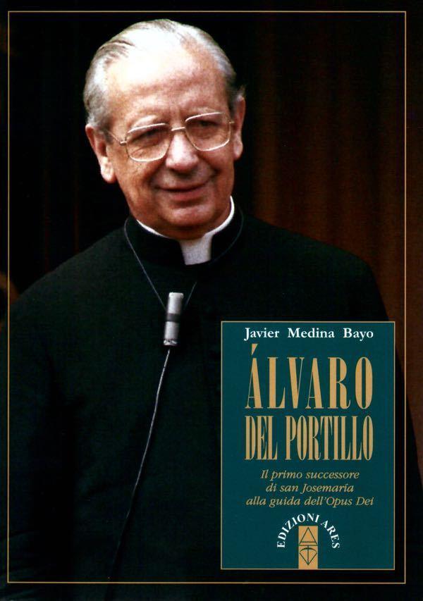 Álvaro del Portillo. Il primo successore di san Josemaría alla guida dell'Opus Dei