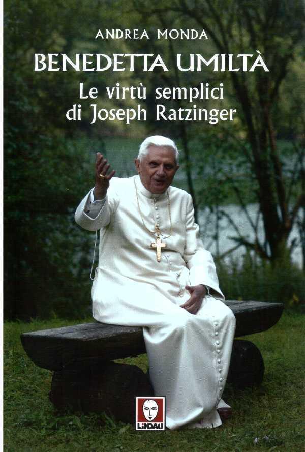 Benedetta umiltà. Le virtù semplici di Joseph Ratzinger
