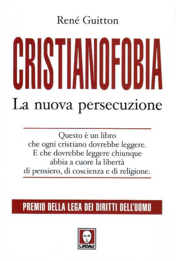 Cristianofobia la nuova persecuzione