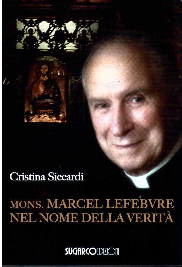 Mons. Marcel Lefebvre nel nome della verità
