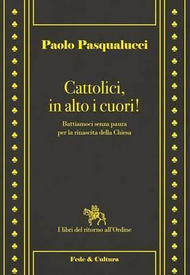 Cattolici, in alto i cuori!