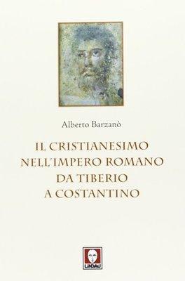 Il cristianesimo nell'impero romano da Tiberio a Constantino