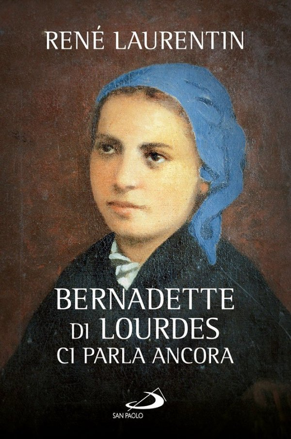 Bernadette di Lourdes ci parla ancora