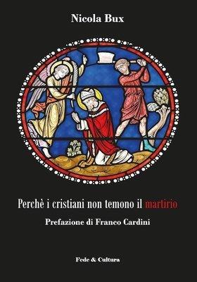 Perché i cristiani non temono il martirio