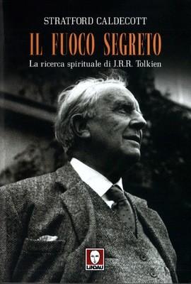 Il fuoco segreto. La ricerca spirituale di J.R.R. Tolkien