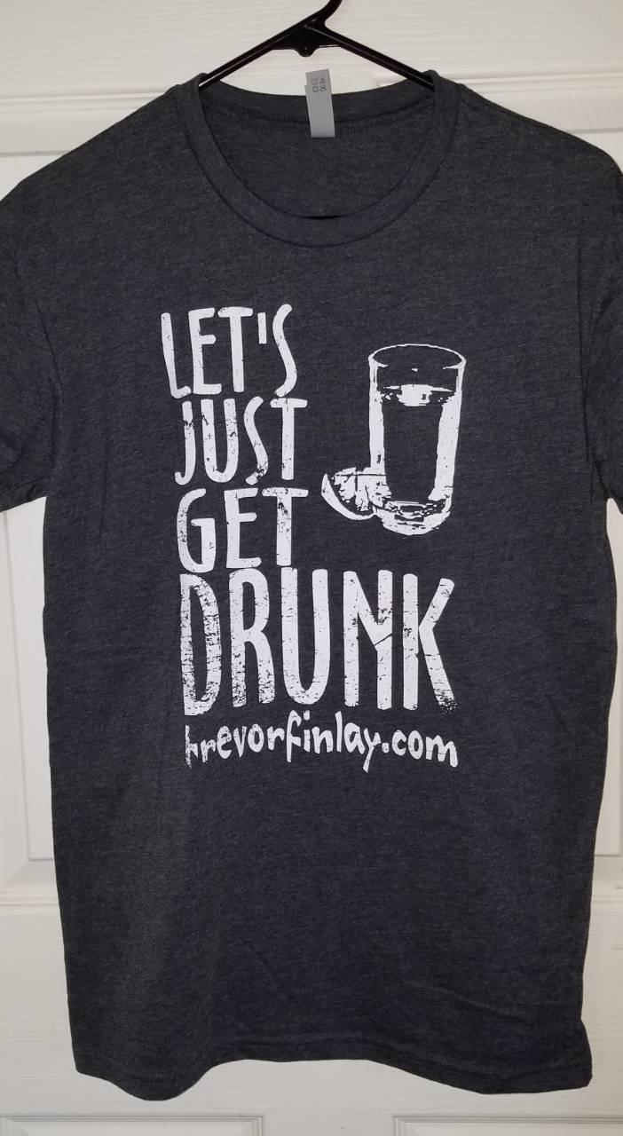"""Let's Just Get Drunk"" T-shirt"