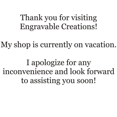 Engravable Creations Vacation Message