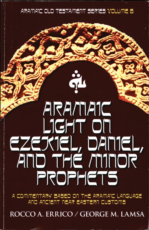 Aramaic Light on Ezekiel, Daniel, and the Minor Prophets