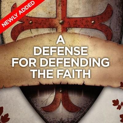 A Defense for Defending The Faith