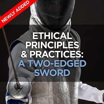 Ethical Principles & Practices: A Two-edged Sword​​