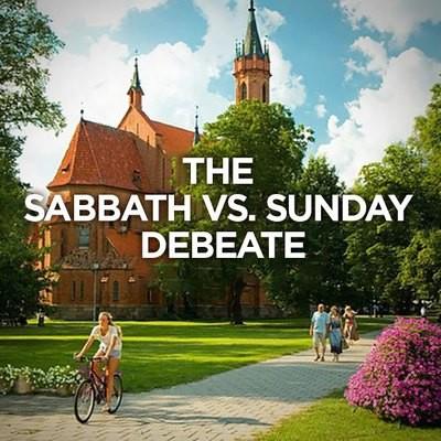 Sabbath vs. Sunday Debate