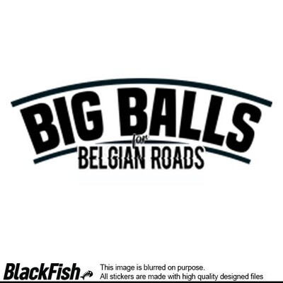 Big Balls For Belgian Roads