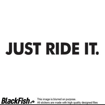 Just Ride It