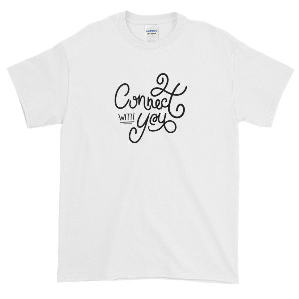 Connect with You | Short-Sleeve T-Shirt