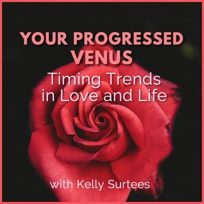 Live Webinar: Your Progressed Venus - Timing Trends in Love and Life 00357