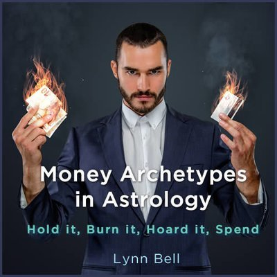Money Archetypes in Astrology: Hold it, Burn it, Hoard it, Spend 00409