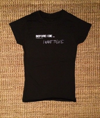 ​BEFORE I DIE I WANT TO LIVE Tshirt (short sleeve)