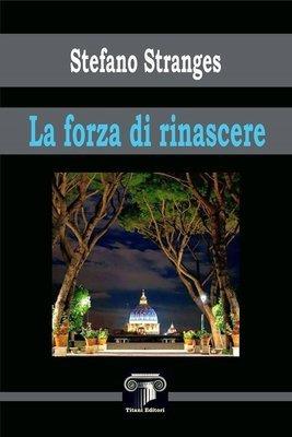LA FORZA DI RINASCERE - Stefano Stranges