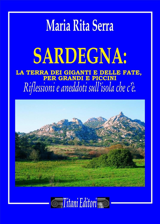 SARDEGNA: La terra dei giganti e delle fate per grandi e piccini - MARIA RITA SERRA