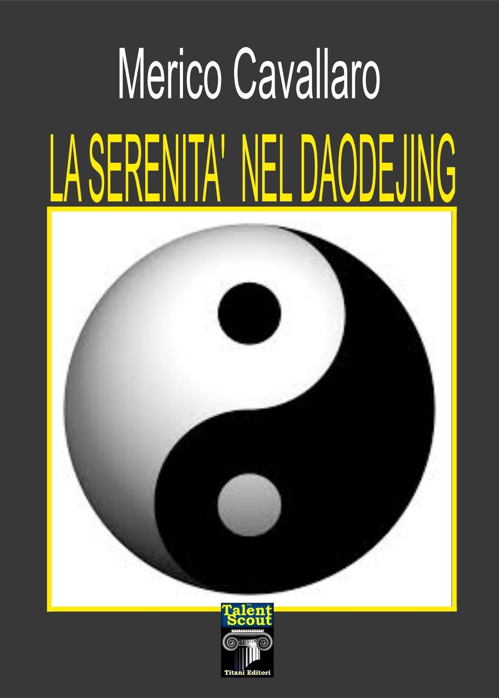 LA SERENITA' NEL DAODEJING - Merico Cavallaro