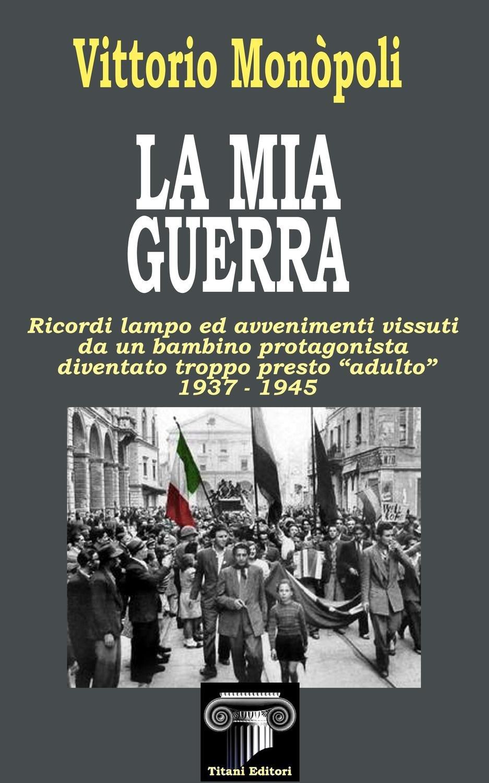 LA MIA GUERRA - Vittorio Monopoli