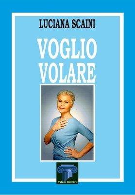 VOGLIO VOLARE - Luciana Scaini