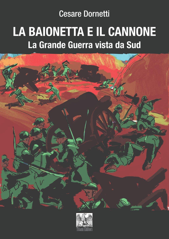 LA BAIONETTA E IL CANNONE - La Grande Guerra vista da Sud