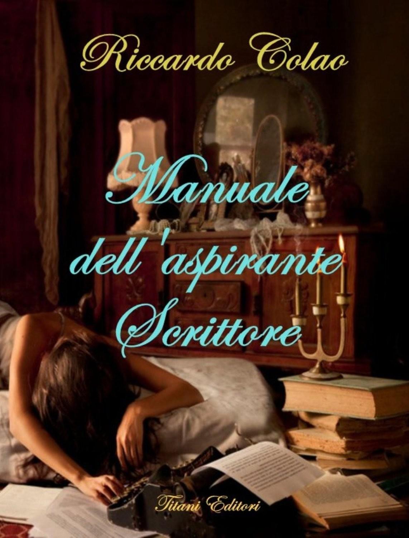 MANUALE DELL'ASPIRANTE SCRITTORE - Riccardo Colao