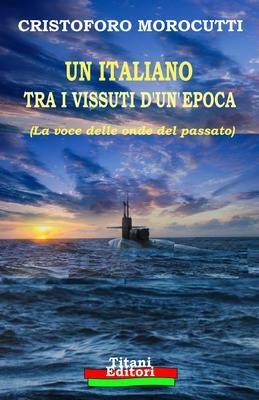 UN ITALIANO TRA I VISSUTI D'UN'EPOCA - Cristoforo Morocutti