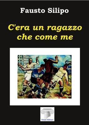 C'ERA UN RAGAZZO CHE COME ME - Fausto Silipo