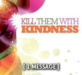 Kill Them With Kindness 16300