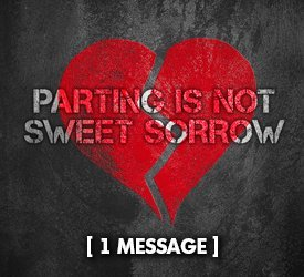 Parting Is Not Sweet Sorrow