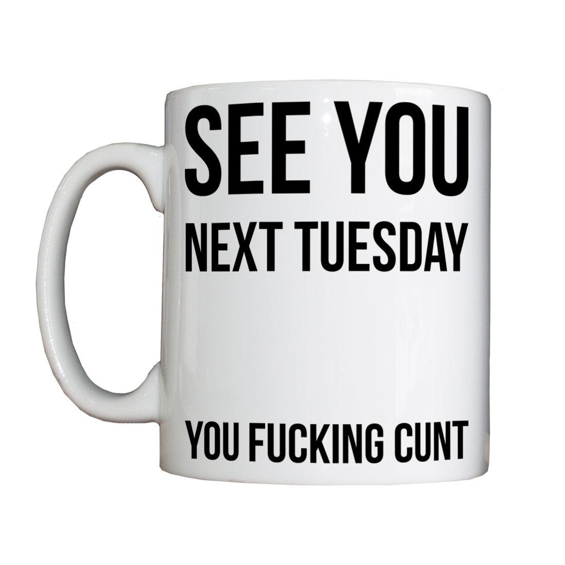 See You Next Tuesday Mug CUNTMug